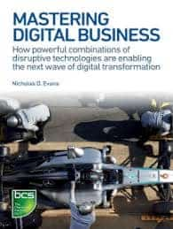Visual of Mastering Digital Business: How powerful combinations of disruptive technologies are enabling the next wave of digital transformation by Nicholas D. Evans
