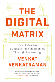 Visual of The Digital Matrix: New Rules for Business Transformation Through Technology by Venkat Venkatraman
