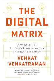 Visual of The Digital Matrix: New Rules for Business Transformation Through Technology by Venkat Venkatraman